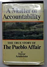 'MATTER OF ACCOUNTABILITY: TRUE STORY OF THE ''PUEBLO'' AFFAIR'