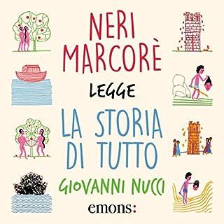La storia di tutto                   Di:                                                                                                                                 Giovanni Nucci                               Letto da:                                                                                                                                 Neri Marcorè                      Durata:  2 ore e 51 min     9 recensioni     Totali 4,7