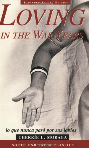 Loving in the War Years: Lo Que Nunca Paso por Sus Labios (South End Press Classics Series) (English and Spanish...