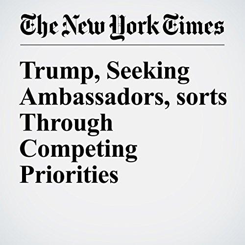 Trump, Seeking Ambassadors, sorts Through Competing Priorities cover art