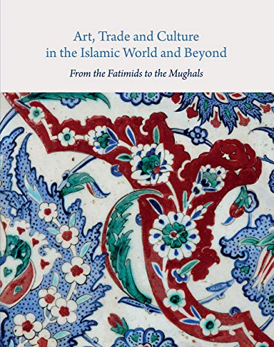 Ohta, A: Art, Trade, and Culture in the Islamic World and Be: From the Fatimids to the Mughals (Gingko Library Art)