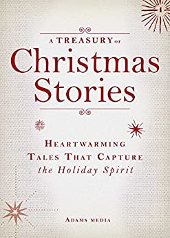 A Treasury of Christmas Stories: Heartwarming Tales That Capture the Holiday Spirit by [Editors of Adams Media]
