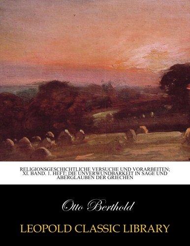 Religionsgeschichtliche Versuche und Vorarbeiten; XI. Band. 1. Heft; Die Unverwundbarkeit in sage und Aberglauben der Griechen