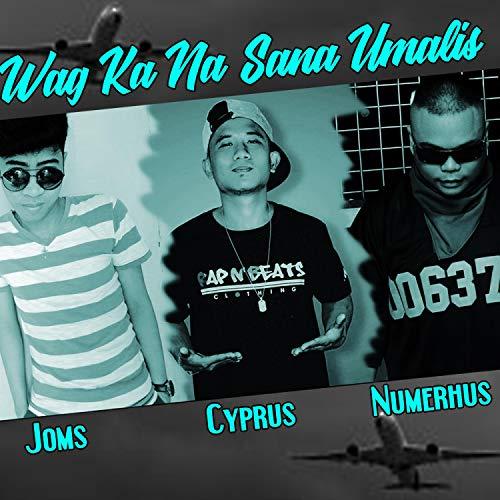 Wag Ka Na Sana Umalis (feat. Joms & Cyprus)