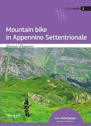 Mountain Bike in Appennino Settentrionale: Relazioni con road-book fotografico a 41 itinerari di tutte le difficoltà nei territori di Liguria di ... e Toscana, compresa l'Isola d'Elba