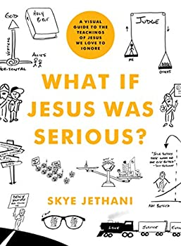 What If Jesus Was Serious?  A Visual Guide to the Teachings of Jesus We Love to Ignore
