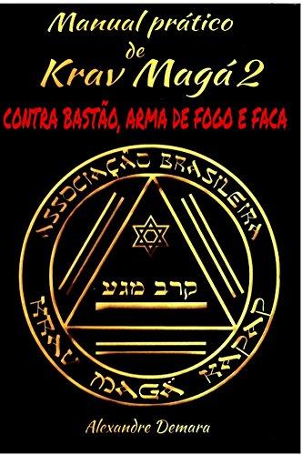 Manual Pratico de Krav Maga 2: Contra bastão, arma de fogo e faca