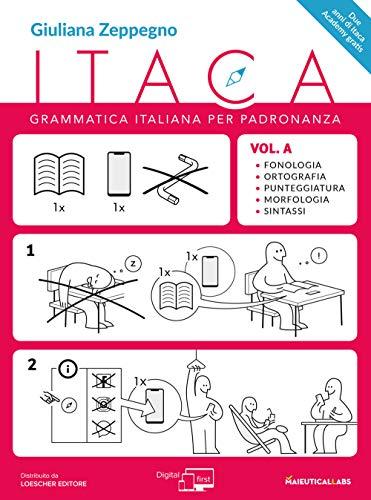 Itaca. Grammatica per padronanza. Per le Scuole superiori. Con espansione online. Fonologia, ortografia, punteggiatura, morfologia e sintassi (Vol. A)