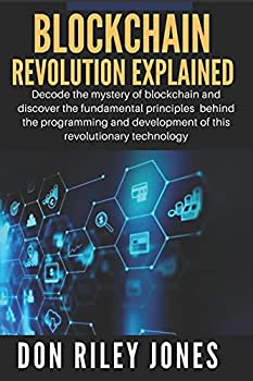 Blockchain Revolution Explained  Decode the mystery of blockchain and discover the fundamental principles behind the programming and development of this revolutionary technology