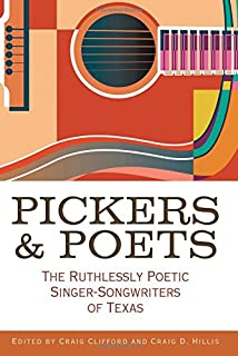 Pickers and Poets: The Ruthlessly Poetic Singer-Songwriters of Texas (John and Robin Dickson Series in Texas Music, sponsored by the Center for Texas Music History, Texas State University)