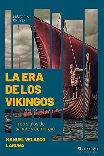 La era de los vikingos: Tres siglos de sangre y comercio (Historia Brevis) de [Manuel Velasco Laguna]