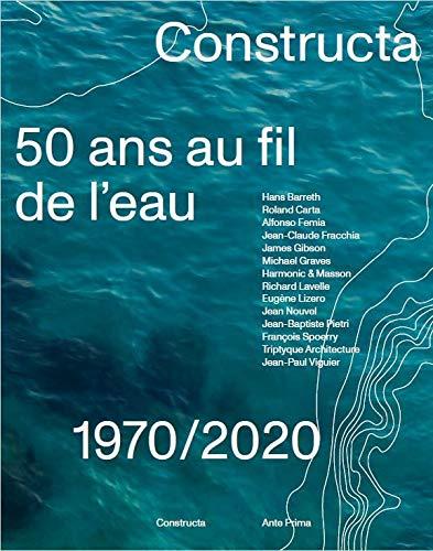 Constructa : 50 ans au fil de l'eau: 1970-2020