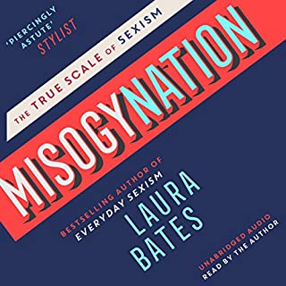 Misogynation     The True Scale of Sexism              By:                                                                                                                                 Laura Bates                               Narrated by:                                                                                                                                 Laura Bates                      Length: 6 hrs and 40 mins     51 ratings     Overall 4.6