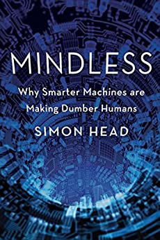 Mindless: Why Smarter Machines are Making Dumber Humans by [Simon Head]