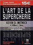 L'art de la supercherie - Les révélations du plus célèbre Hacker de la planète de Daniel Garance ,Kevin Mitnick ,William L. Simon ( 22 novembre 2004 ) - Pearson (22 novembre 2004) - 22/11/2004