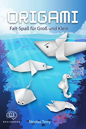Origami Falt-Spaß für Groß und Klein: Tauche ein in die spannende Origami-Unterwasserwelt. Faszinierende Anleitungen für Kinder und Erwachsene