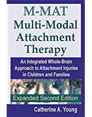 M-MAT Multi-Modal Attachment Therapy: An Integrated Whole-Brain Approach to Attachment Injuries in Children and Families