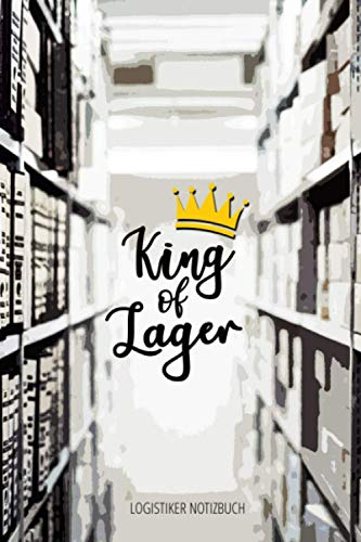 King of Lager Logistiker Notizbuch: Logistik Notizbuch DIN A5 Punktraster   Schreibbuch   Tagebuch   Notizheft   A5   120 S   Lagerwirtschaft