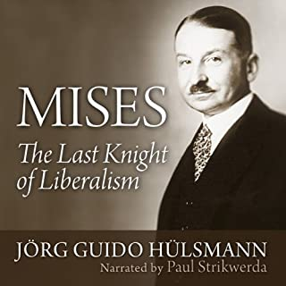 Mises     The Last Knight of Liberalism              By:                                                                                                                                 Jörg Guido Hülsmann                               Narrated by:                                                                                                                                 Paul Strikwerda                      Length: 30 hrs and 58 mins     60 ratings     Overall 4.5