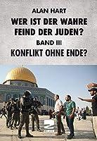 Wer ist der wahre Feind der Juden Band III: Konflikt ohne Ende?