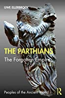 The Parthians: The Forgotten Empire (Peoples of the Ancient World)