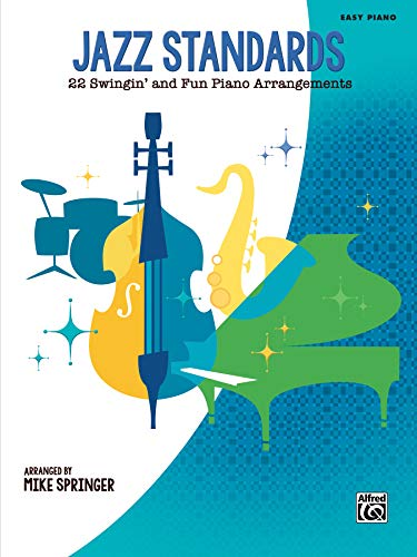 Jazz Standards Easy Piano: 22 Swingin\' and Fun Piano Arrangements