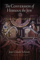 The Conversion of Herman the Jew: Autobiography, History, and Fiction in the Twelfth Century (The Middle Ages Series)