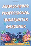 Aquascaping Professional Underwater Gardener Notebook / Journal for Aquascaping Alcyonacea  Aquarium Decor Lover: Pro Landscaping 6x9 Ruled Lined 120 Pages