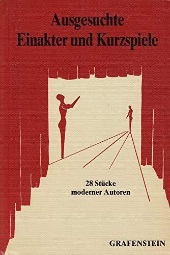 Ausgesuchte Einakter und Kurzspiele 1. 28 Stücke moderner Autoren