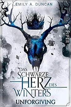 Das schwarze Herz des Winters – Unforgiving (Das schwarze Herz des Winters 2): Roman (German Edition) by [Emily A. Duncan, Regina Jooß]