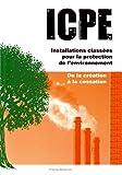 ICPE Installations classées pour la protection de l'environnement - De la création à la cessation