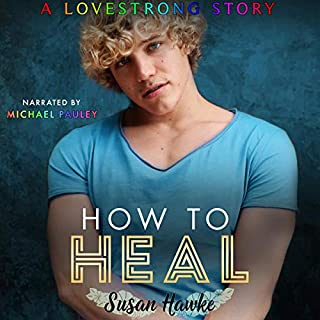 How to Heal      Lovestrong, Book 5              By:                                                                                                                                 Susan Hawke                               Narrated by:                                                                                                                                 Michael Pauley                      Length: 7 hrs and 26 mins     4 ratings     Overall 5.0
