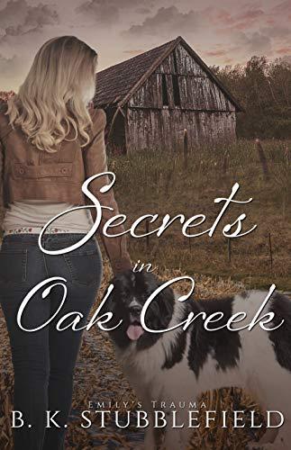 Secrets in Oak Creek - A small-town mystery/romance : Emily's Trauma by [B. K.  Stubblefield]