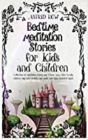 Bedtime Meditation Stories for Kids and Children: Collection of meditation stories and classic fairy tales to help children overcome anxiety and panic and enjoy peaceful nights. (Bedtime Stories)