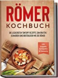 Römer Cookbook: The most delicious clay pot recipes for roasting, stewing and baking bread like the Romans - including soups, stews and desserts | by Edition Treblatt cookbook