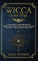 Wicca Crystal Magic: A Wiccan's Guide to Casting Healing Magic with Crystals for Modern Witchcraft. Learn How to Use Mineral Stones & Gemstones for Rituals, Divination and Energy Creation