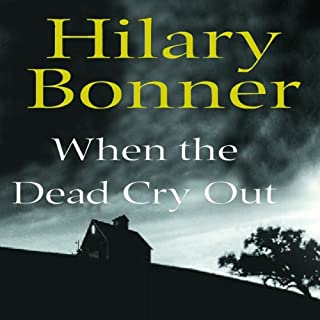 When the Dead Cry Out                   By:                                                                                                                                 Hilary Bonner                               Narrated by:                                                                                                                                 Annie Aldington                      Length: 10 hrs and 55 mins     44 ratings     Overall 4.0