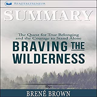 Summary: Braving the Wilderness     The Quest for True Belonging and the Courage to Stand Alone              By:                                                                                                                                 Readtrepreneur Publishing                               Narrated by:                                                                                                                                 Joseph Wosik                      Length: 1 hr and 14 mins     18 ratings     Overall 4.7