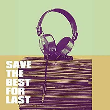 Save the Best for Last