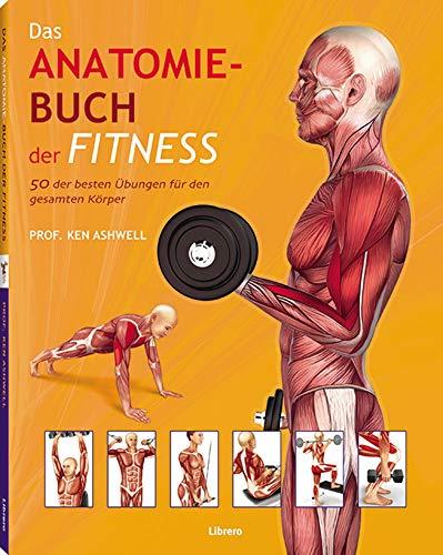 Das Anatomie-Buch der Fitness: Dieser für Praxis und Theorie konzipierte Ratgeber wendet sich an Sportstudenten ebenso wie an Trainer, Kraft-, ... Kraft-, Fitness- und Freizeitsportler