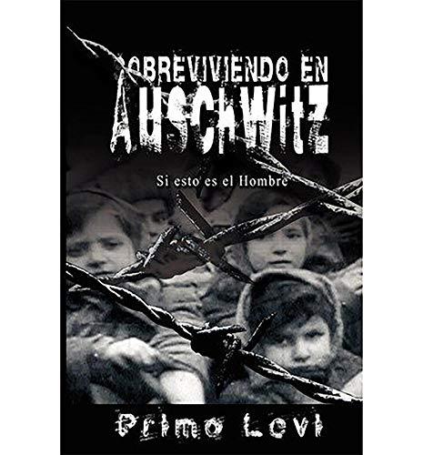 Sobreviviendo en Auschwitz - Si esto es el Hombre