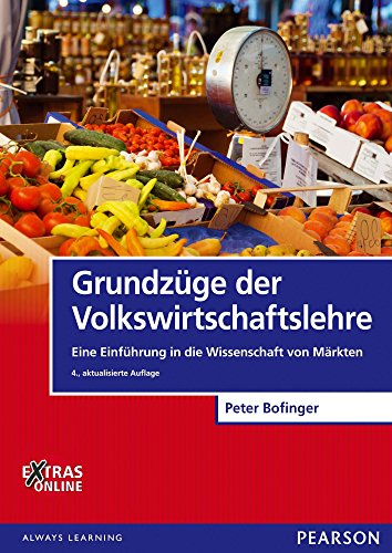 Grundzüge der Volkswirtschaftslehre: Eine Einführung in die Wissenschaft von Märkten (Pearson Studium - Economic VWL)