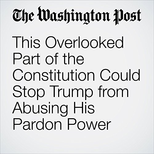 This Overlooked Part of the Constitution Could Stop Trump from Abusing His Pardon Power copertina