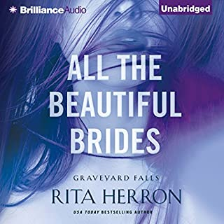 All the Beautiful Brides     Graveyard Falls              By:                                                                                                                                 Rita Herron                               Narrated by:                                                                                                                                 Eric G. Dove                      Length: 8 hrs and 1 min     436 ratings     Overall 4.2