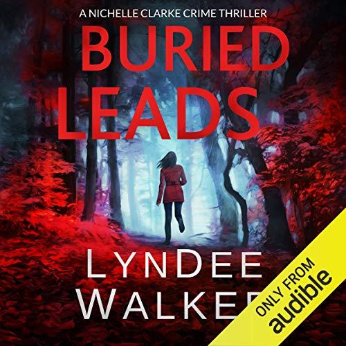 Buried Leads: A Nichelle Clarke Crime Thriller, Book 2
