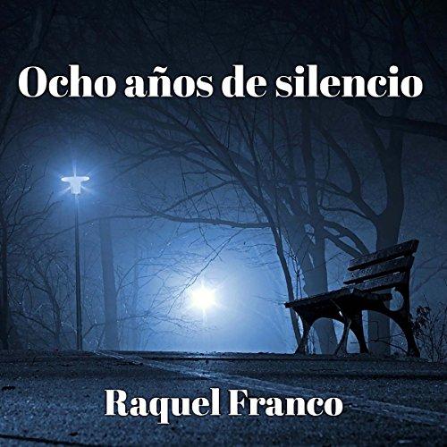 Ocho años de silencio [Eight Years of Silence] audiobook cover art