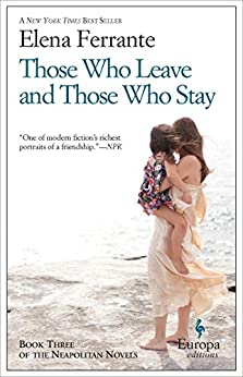 Those Who Leave and Those Who Stay (Neapolitan Novels Book 3) by [Elena Ferrante, Ann Goldstein]