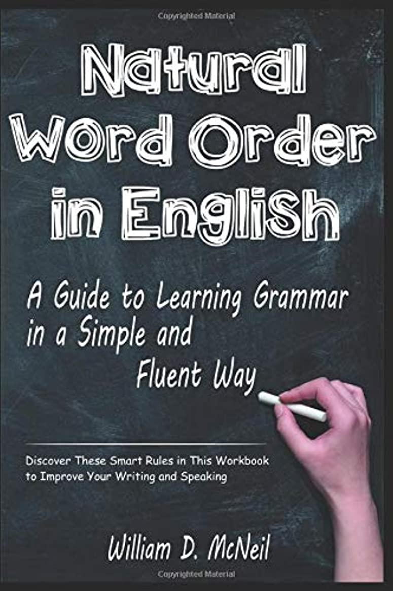 びっくりする思い出闘争Natural Word Order in English: A Guide to Learning Grammar in a Simple and Fluent Way: Discover These Smart Rules in This Workbook to Improve Your Writing and Speaking