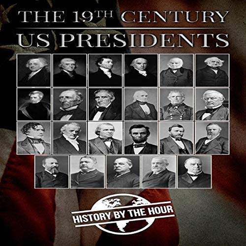 The 19th Century US Presidents: America's 19th Century Presidents from Thomas Jefferson to William McKinley cover art
