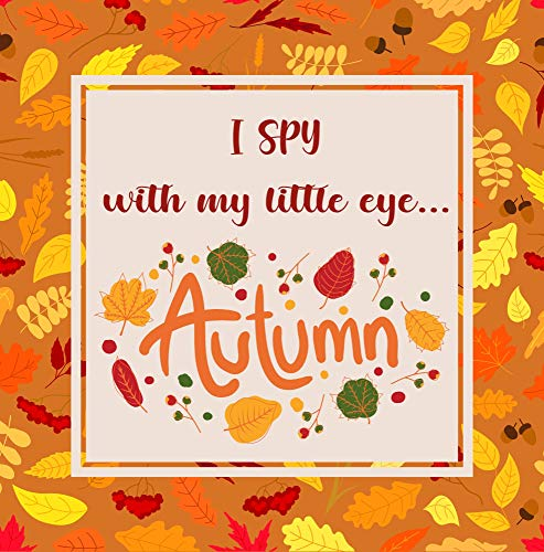 I Spy With My Little Eye - AUTUMN: Activity Guessing Game for Little Kids 3-6. Perfect Gift For Children. (English Edition)